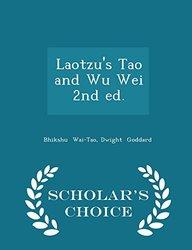 Laotzu's Tao and Wu Wei 2nd ed. - Scholar's Choice Edition