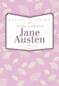 Illustrated Works Of Jane Austen : Classic Fiction Vol 1