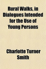 Rural Walks, in Dialogues Intended for the Use of Young Persons