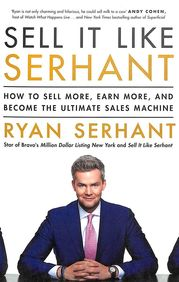 Sell It Like Serhant : How To Sell More Earn More & Become The Ultimate Sales Machine