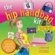 Hip Handbag Kit: Easy-To-Make Totes, Purses, And Bags