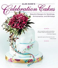 Alan Dunn's Celebration Cakes: Beautiful Designs for Weddings, Anniversaries, and Birthdays