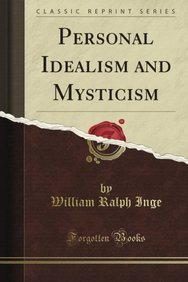 Personal Idealism and Mysticism: Paddock Lectures for 1906, Delivered at the General Seminary New York (Classic Reprint)