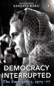 Democracy Interrupted : The Emergency 1975 To 1977
