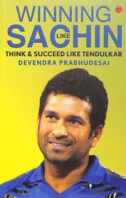 Winning Like Sachin : Think & Suucceed Like Tendulkar