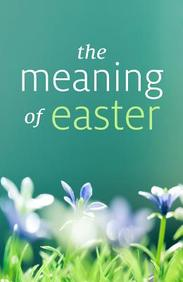 The Meaning of Easter (Redesign) : 25- Pack Tracts