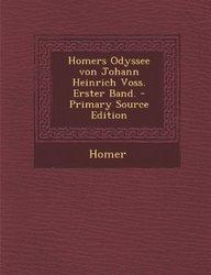 Homers Odyssee von Johann Heinrich Voss. Erster Band. - Primary Source Edition (German Edition)