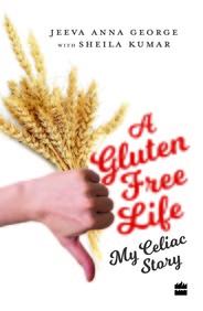 Gluten Free Life : My Celiac Story