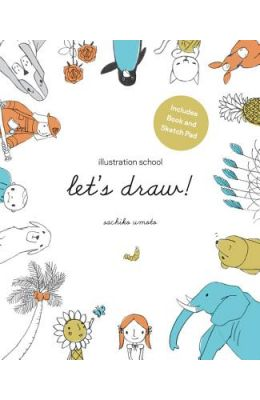 Illustration School: Let's Draw! (Includes Book and Sketch Pad): A Kit with Guided Book and Sketch Pad for Drawing Happy People, Cute Animals, and Pla