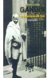 Mahatma Gandhi : My Experiments With Truth An Autobiography