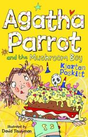 Agatha Parrot and the Mushroom Boy. Kjartan Poskitt
