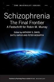 Schizophrenia: The Final Frontier - A Festschrift For Robin M. Murray (Maudsley Series)