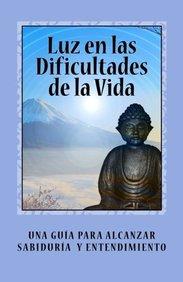 Luz en las Dificultades de la Vida: Una Guia para Alcanzar Sabiduria y Entendimiento (Spanish Edition)