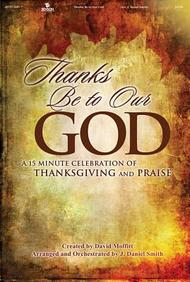 Thanks Be to Our God: A 15 Minute Celebration of Thanksgiving and Praise