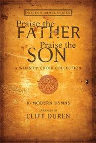 Praise The Father, Praise The Son: A Modern Hymns Collection