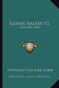 Kaspar Hauser V2: 1834-1884 (1887)