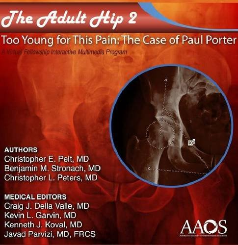 The Adult Hip Case 2: Acetabular Dysplasia, Too Young for This Pain, the Case of Paul Porter, a Virtual Fellowship Interactive Multimedia Program
