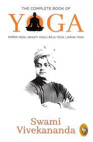 Complete Book Of Yoga : Karma Yoga Bhakti Yoga Raja Yoga Jnana Yoga