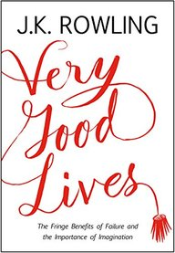 Very Good Lives - The Fringe Benefits Of Failure & The Importance Of Imagination