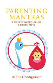 Parenting Mantras : 7 Steps To Worrying Less & Loving More