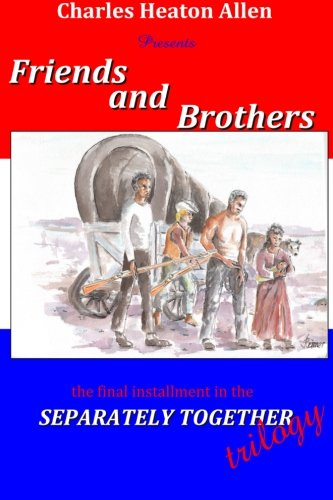 Friends and Brothers: A Trilogy of the American Civil War (Separately Togethr) (Volume 3)