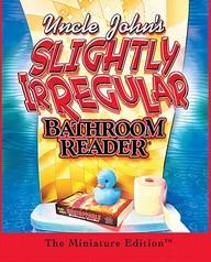 Uncle John's Slightly Irregular Bathroom Reader: The Minature Edition