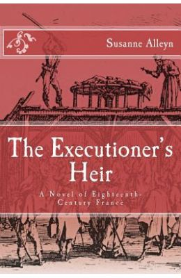 The Executioner's Heir: A Novel of Eighteenth-Century France