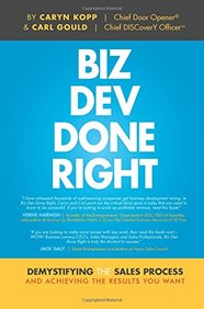 Biz Dev Done Right: Demystifying the Sales Process and Achieving the Results You Want