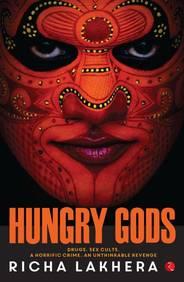 Hungry Gods : Drugs Sex Cults A Horrific Crime An Unthinkable Revenge
