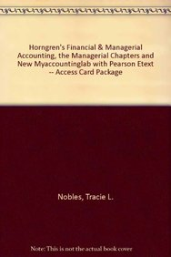 Horngren's Financial & Managerial Accounting, The Managerial Chapters and NEW MyAccountingLab with Pearson eText -- Access Card Package (4th Edition)