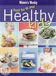 Food For Fit & Healthy Kids : Australian Women S Weekly