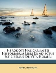 Herodoti Halicarnassei Historiarum Libri IX: Adiectus Est Libellus de Vita Homeri