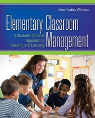 Elementary Classroom Management : A Student Centered Approach To Leading & Learning