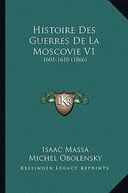 Histoire Des Guerres de La Moscovie V1: 1601-1610 (1866)