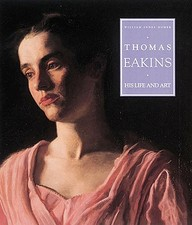Thomas Eakins: His Life And Art