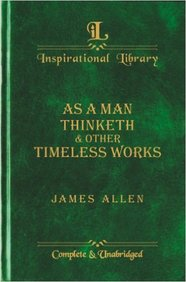As A Man Thinketh & Other Timeless Works