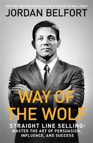 Way Of The Wolf : Straight Line Selling Master The Art Of Persuasion Influence And Success
