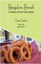 Bengaluru Brunch : A Collection Of South Indian Recipes