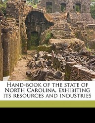 Hand-Book of the State of North Carolina, Exhibiting Its Resources and Industries