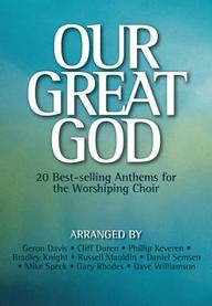 Our Great God: 20 Best-selling Anthems for the Worshiping Choir