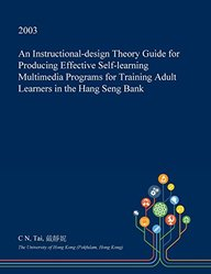 Buy An Instructional Design Theory Guide For Producing Effective Self Learning Multimedia Programs For Training Adult Learners In The Hang Seng Bank Book C N Tai 1374717827 9781374717824 Sapnaonline Com India