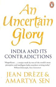 An Uncertain Glory: India & Its Contradictions