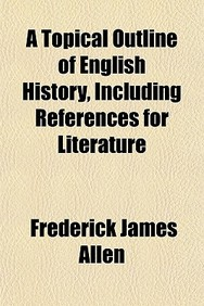 A Topical Outline of English History, Including References Fa Topical Outline of English History, Including References for Literature or Literature