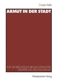Armut in der Stadt. Zur Segregation benachteiligter Quartiere in Deutschland.