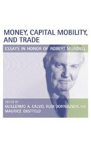 Money, Capital Mobility, And Trade: Essays In Honor Of Robert A. Mundell
