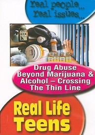 Real Life Teens: Drug Abuse Beyond Marijuana & Alcohol- Crossing The Thin Line: Health & Guidance, Social Issues & Character Edu