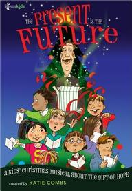 The Present Is The Future: A Kids' Christmas Musical About The Gift Of Hope