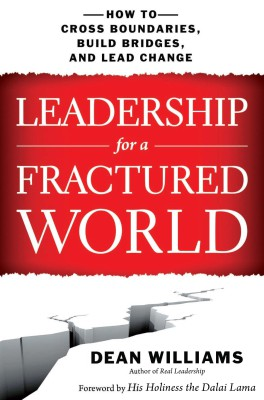 Leadership For A Fractured World : How To Cross Boundaries Build Bridges And Lead Change