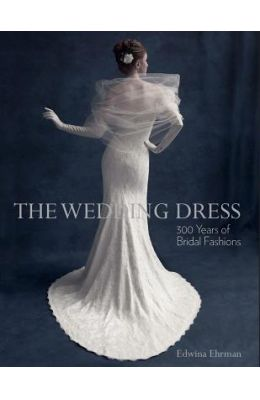 Wedding Dress : 300 Years Of Bridal Fashions