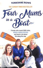 Four Mums In A Boat : Friends Who Rowed 3000 Miles Broke A World